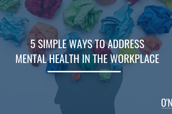 5 Ways to Address Mental Health in the Workplace
